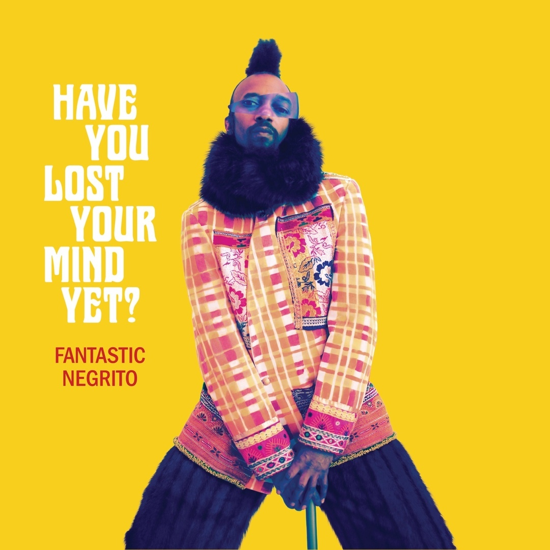 Fantastic Negrito — Have You Lost Your Mind Yet?
