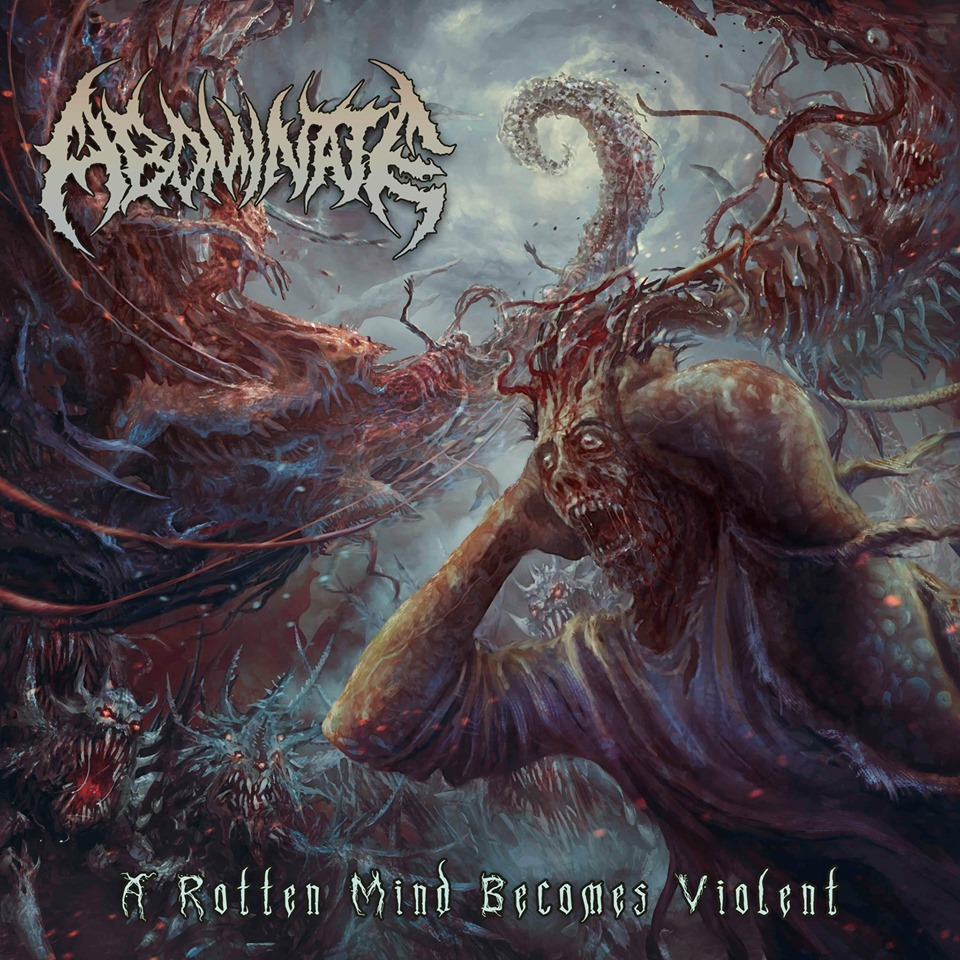 Abominate - A Rotten Mind Becomes Violent